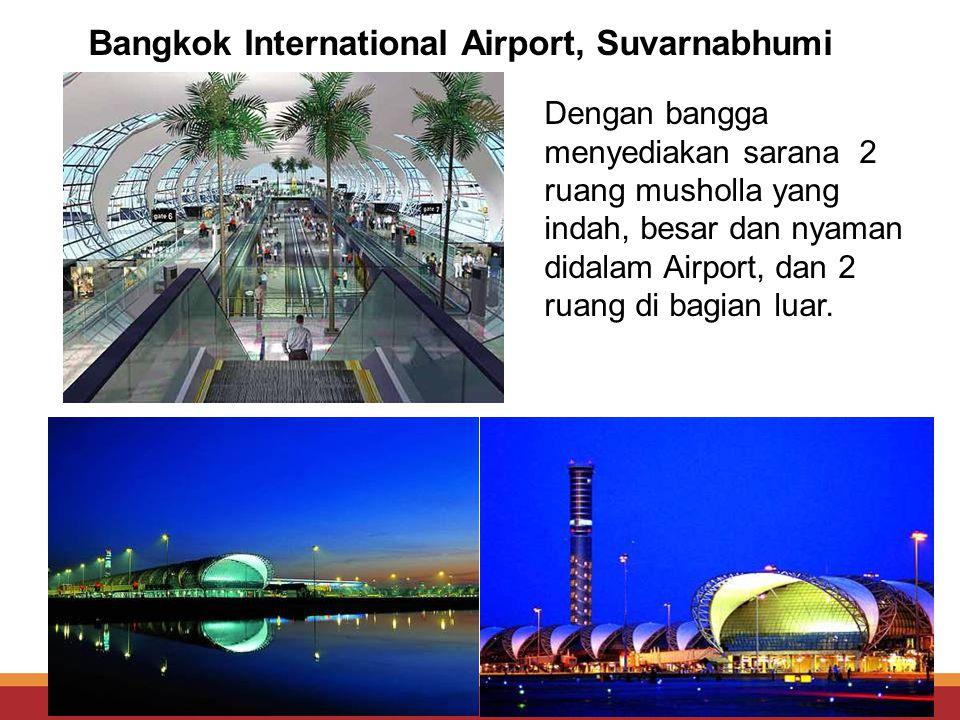 Bangkok International Airport, Suvarnabhumi Dengan bangga menyediakan sarana 2 ruang musholla yang indah, besar dan nyaman didalam Airport, dan 2 ruang di bagian luar.