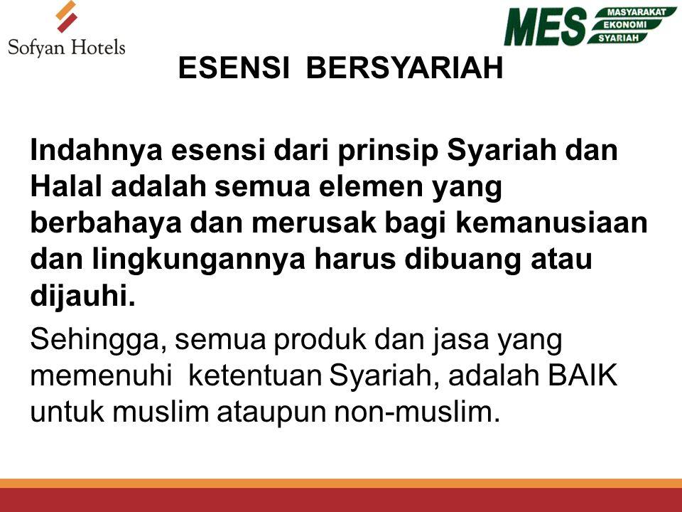 ESENSI BERSYARIAH Indahnya esensi dari prinsip Syariah dan Halal adalah semua elemen yang berbahaya dan merusak bagi kemanusiaan dan lingkungannya harus dibuang atau dijauhi.