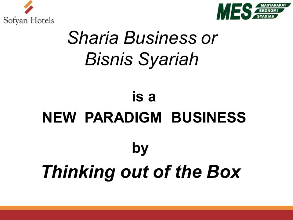 Sharia Business or Bisnis Syariah is a NEW PARADIGM BUSINESS by Thinking out of the Box