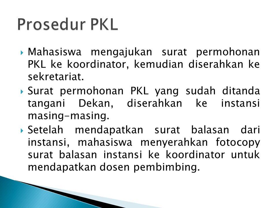  Mahasiswa mengajukan surat permohonan PKL ke koordinator, kemudian diserahkan ke sekretariat.  Surat permohonan PKL yang sudah ditanda tangani Deka