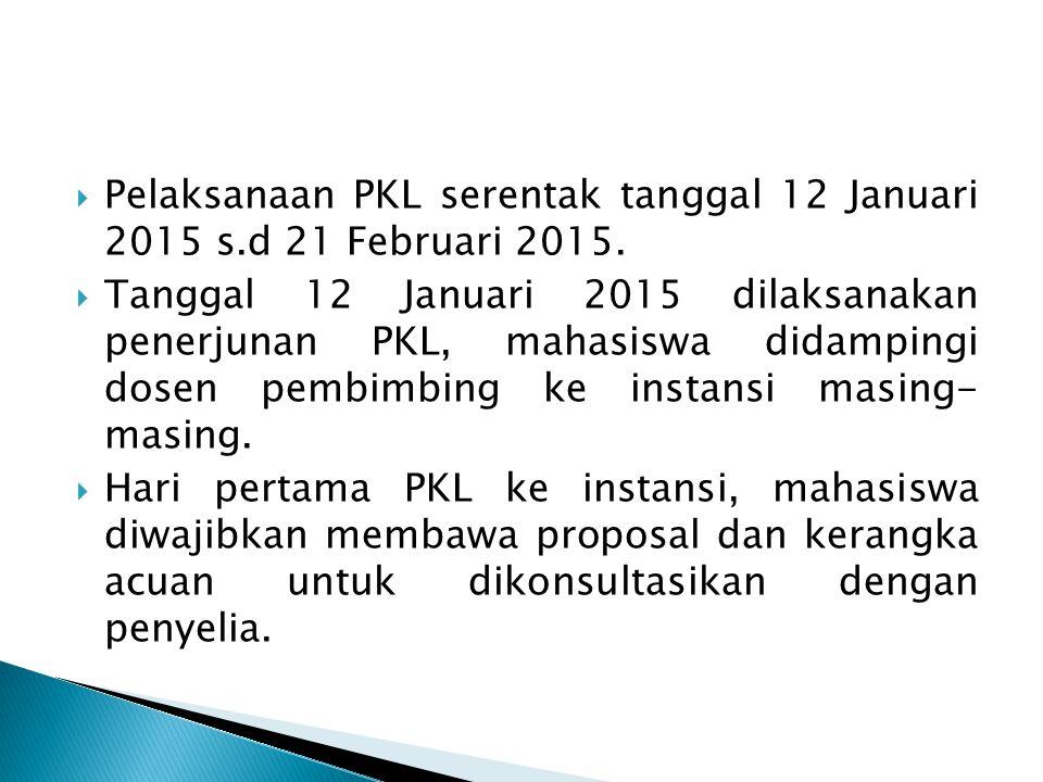  Pelaksanaan PKL serentak tanggal 12 Januari 2015 s.d 21 Februari 2015.  Tanggal 12 Januari 2015 dilaksanakan penerjunan PKL, mahasiswa didampingi d