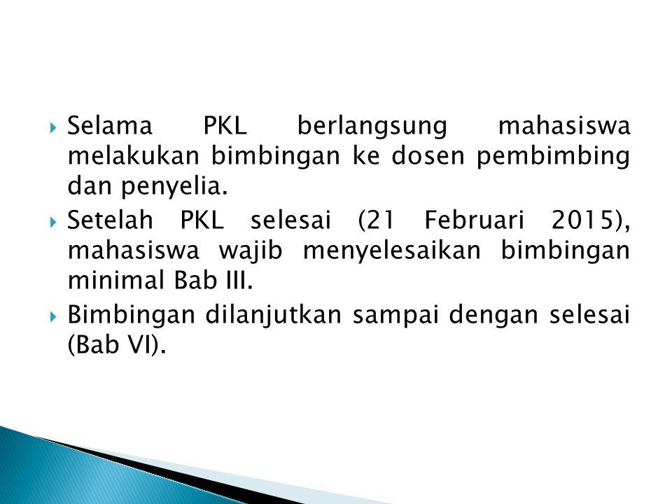  Selama PKL berlangsung mahasiswa melakukan bimbingan ke dosen pembimbing dan penyelia.  Setelah PKL selesai (21 Februari 2015), mahasiswa wajib men