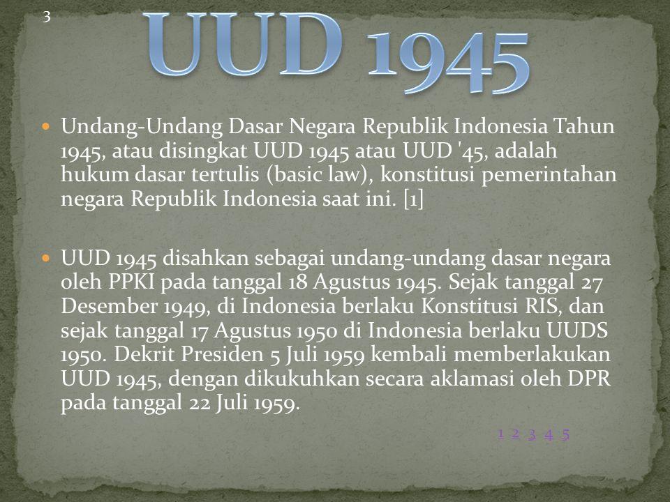 Undang-Undang Dasar Negara Republik Indonesia Tahun 1945, atau disingkat UUD 1945 atau UUD '45, adalah hukum dasar tertulis (basic law), konstitusi pe