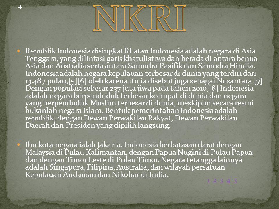 Republik Indonesia disingkat RI atau Indonesia adalah negara di Asia Tenggara, yang dilintasi garis khatulistiwa dan berada di antara benua Asia dan A
