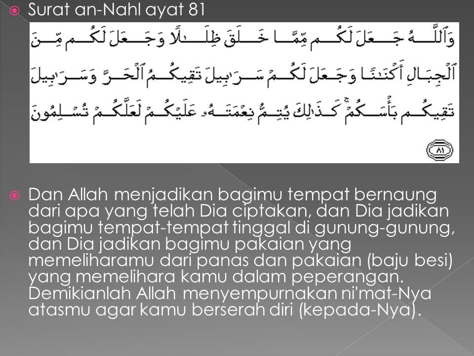  Surat an-Nahl ayat 81  Dan Allah menjadikan bagimu tempat bernaung dari apa yang telah Dia ciptakan, dan Dia jadikan bagimu tempat-tempat tinggal d
