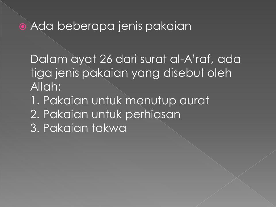  Ada beberapa jenis pakaian Dalam ayat 26 dari surat al-A'raf, ada tiga jenis pakaian yang disebut oleh Allah: 1. Pakaian untuk menutup aurat 2. Paka