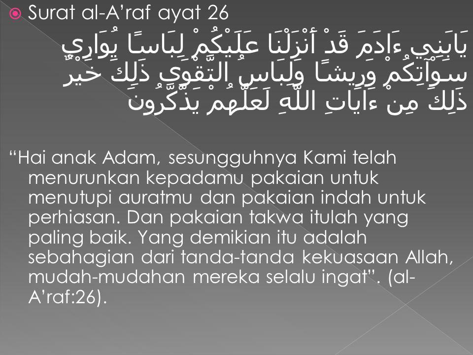  Surat al-A'raf ayat 26 يَابَنِي ءَادَمَ قَدْ أَنْزَلْنَا عَلَيْكُمْ لِبَاسًا يُوَارِي سَوْآتِكُمْ وَرِيشًا وَلِبَاسُ التَّقْوَى ذَلِكَ خَيْرٌ ذَلِكَ