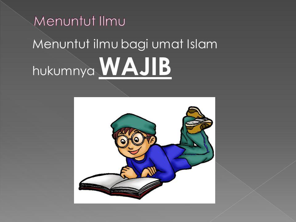 Menuntut ilmu bagi umat Islam hukumnya WAJIB