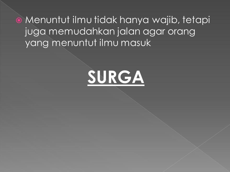  Menuntut ilmu tidak hanya wajib, tetapi juga memudahkan jalan agar orang yang menuntut ilmu masuk SURGA