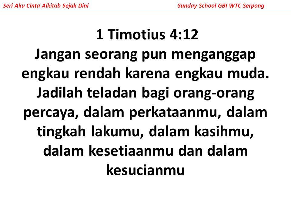 1 Timotius 4:12 Jangan seorang pun menganggap engkau rendah karena engkau muda. Jadilah teladan bagi orang-orang percaya, dalam perkataanmu, dalam tin