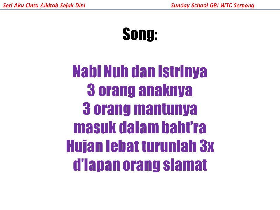 Seri Aku Cinta Alkitab Sejak DiniSunday School GBI WTC Serpong Song: Nabi Nuh dan istrinya 3 orang anaknya 3 orang mantunya masuk dalam baht'ra Hujan