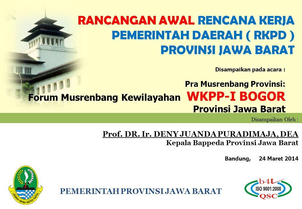 PEMERINTAH PROVINSI JAWA BARAT RANCANGAN AWAL RENCANA KERJA PEMERINTAH DAERAH ( RKPD ) PROVINSI JAWA BARAT Disampaikan Oleh : Prof. DR. Ir. DENY JUAND