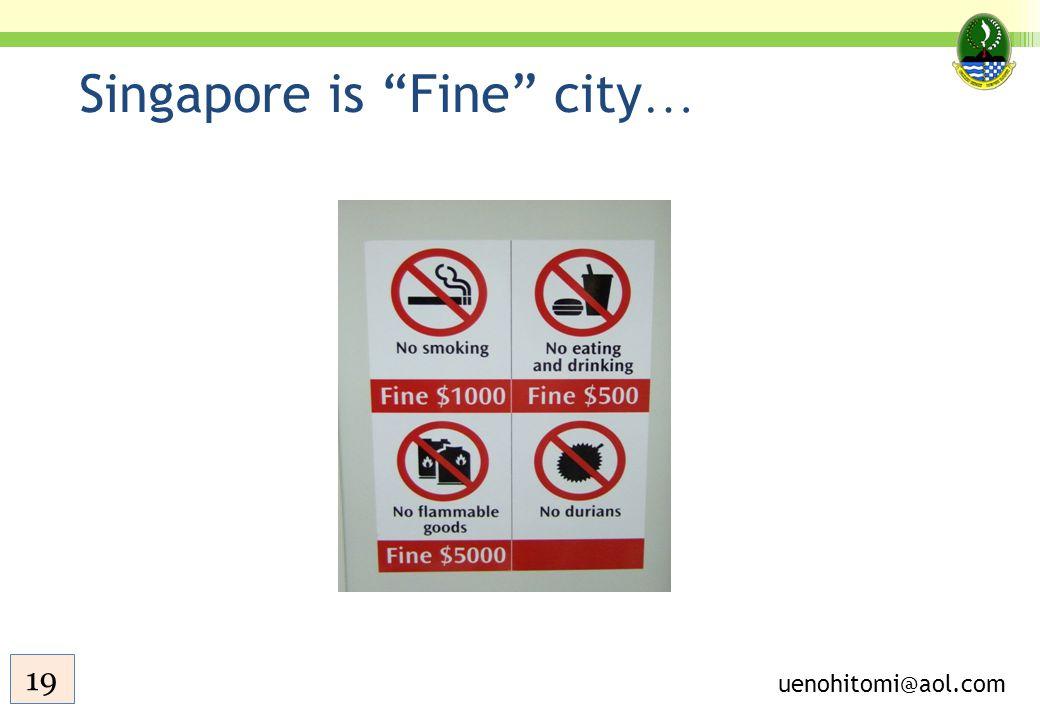 "Singapore is ""Fine"" city … uenohitomi@aol.com 19"