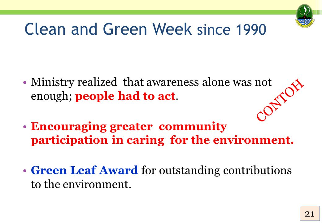 Clean and Green Week since 1990 Ministry realized that awareness alone was not enough; people had to act. Encouraging greater community participation