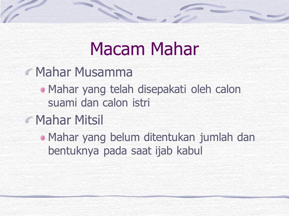 Macam Mahar Mahar Musamma Mahar yang telah disepakati oleh calon suami dan calon istri Mahar Mitsil Mahar yang belum ditentukan jumlah dan bentuknya pada saat ijab kabul