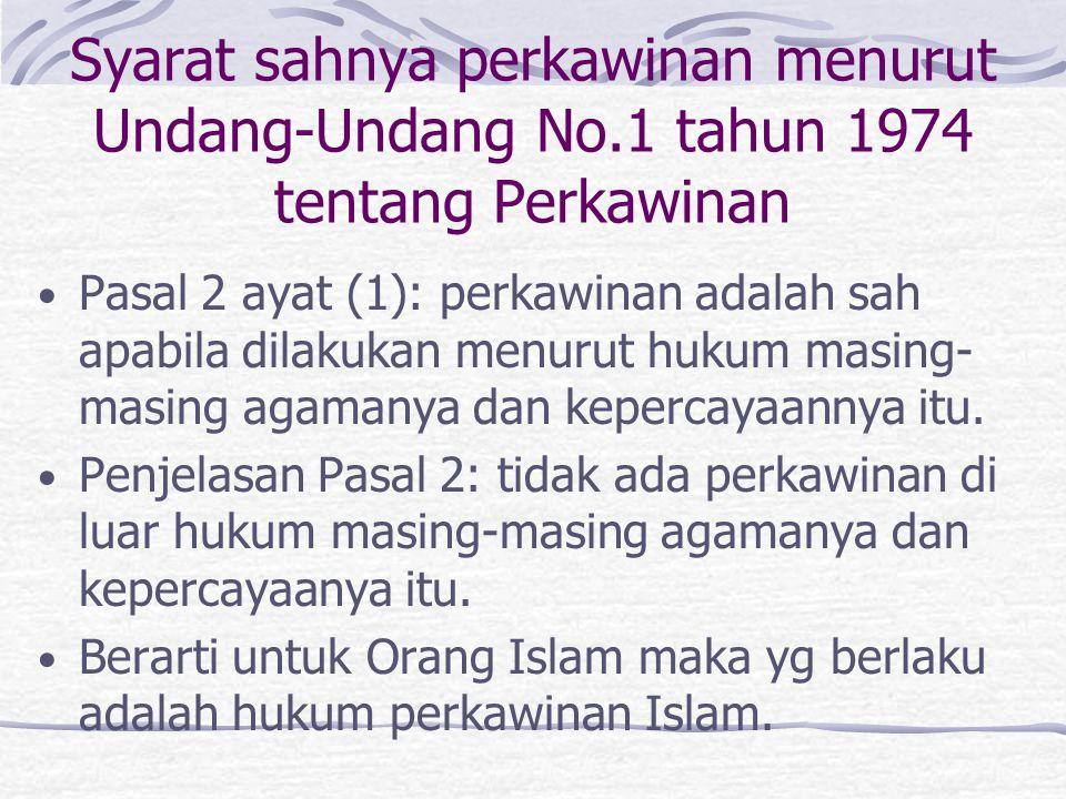 Syarat sahnya perkawinan menurut Undang-Undang No.1 tahun 1974 tentang Perkawinan Pasal 2 ayat (1): perkawinan adalah sah apabila dilakukan menurut hukum masing- masing agamanya dan kepercayaannya itu.