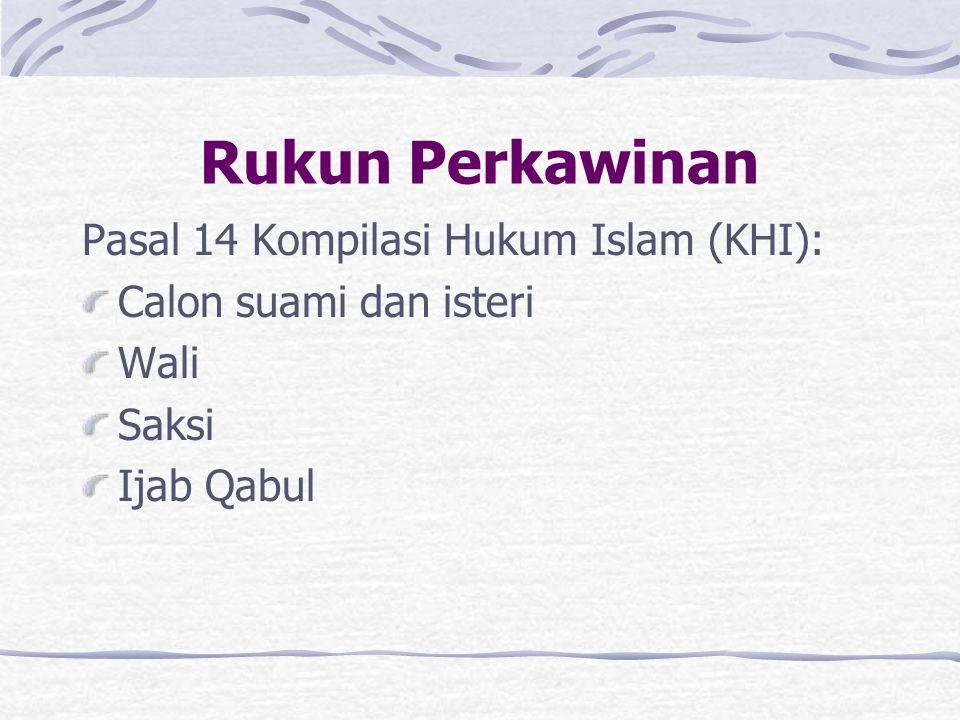 Rukun Perkawinan Pasal 14 Kompilasi Hukum Islam (KHI): Calon suami dan isteri Wali Saksi Ijab Qabul