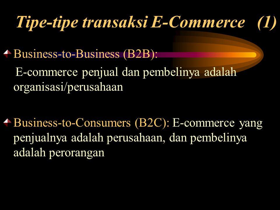 Business-to-Business (B2B): E-commerce penjual dan pembelinya adalah organisasi/perusahaan Business-to-Consumers (B2C): E-commerce yang penjualnya ada