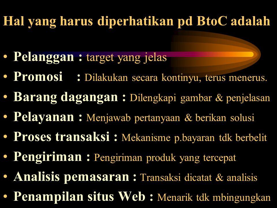 Hal yang harus diperhatikan pd BtoC adalah Pelanggan : target yang jelas Promosi : Dilakukan secara kontinyu, terus menerus. Barang dagangan : Dilengk