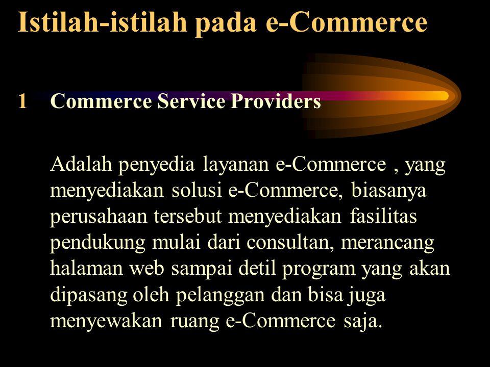 Istilah-istilah pada e-Commerce 1Commerce Service Providers Adalah penyedia layanan e-Commerce, yang menyediakan solusi e-Commerce, biasanya perusahaa