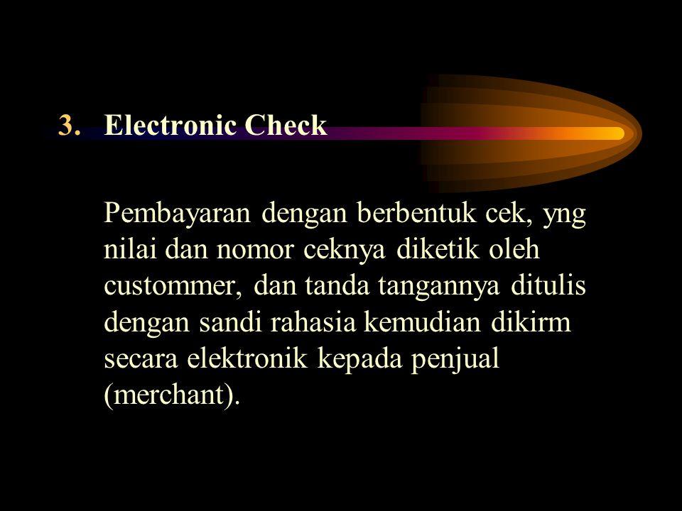 3.Electronic Check Pembayaran dengan berbentuk cek, yng nilai dan nomor ceknya diketik oleh custommer, dan tanda tangannya ditulis dengan sandi rahasi