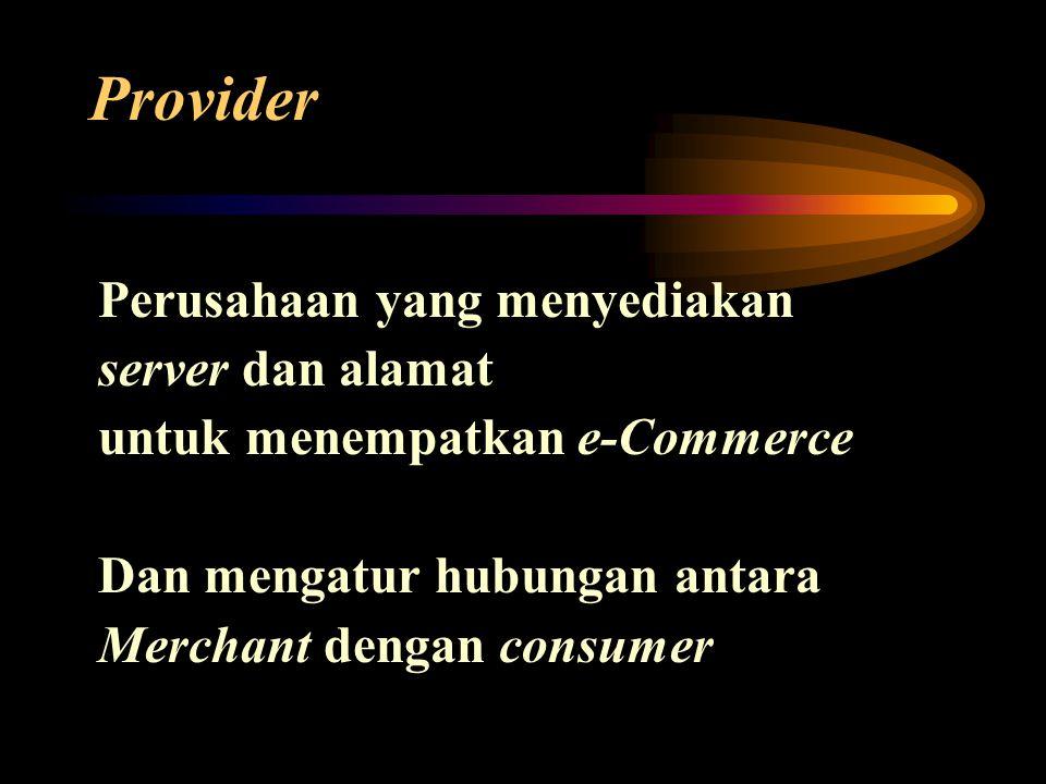 Istilah-istilah pada e-Commerce 1Commerce Service Providers Adalah penyedia layanan e-Commerce, yang menyediakan solusi e-Commerce, biasanya perusahaan tersebut menyediakan fasilitas pendukung mulai dari consultan, merancang halaman web sampai detil program yang akan dipasang oleh pelanggan dan bisa juga menyewakan ruang e-Commerce saja.