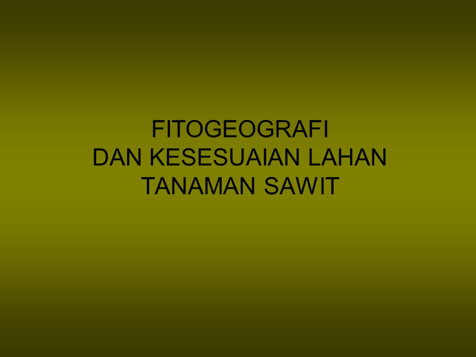 FITOGEOGRAFI DAN KESESUAIAN LAHAN TANAMAN SAWIT
