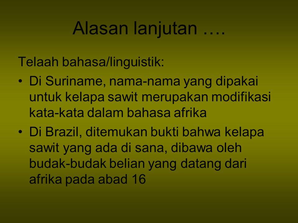 Alasan lanjutan …. Telaah bahasa/linguistik: Di Suriname, nama-nama yang dipakai untuk kelapa sawit merupakan modifikasi kata-kata dalam bahasa afrika