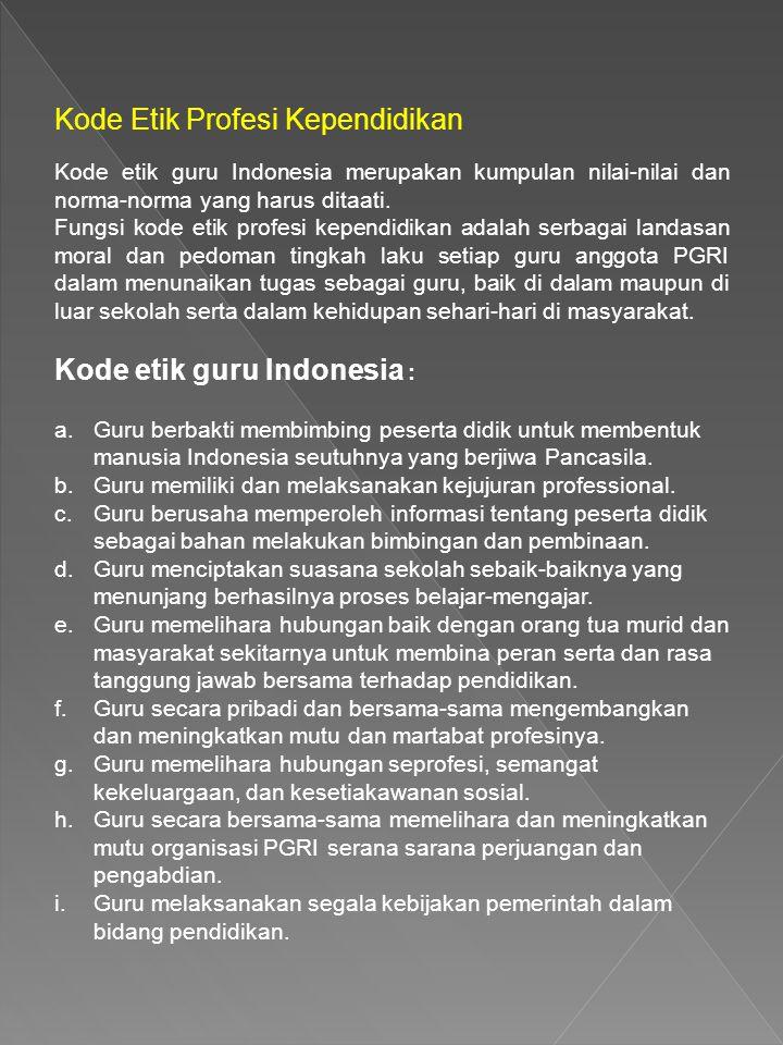 Kode Etik Profesi Kependidikan Kode etik guru Indonesia merupakan kumpulan nilai-nilai dan norma-norma yang harus ditaati. Fungsi kode etik profesi ke