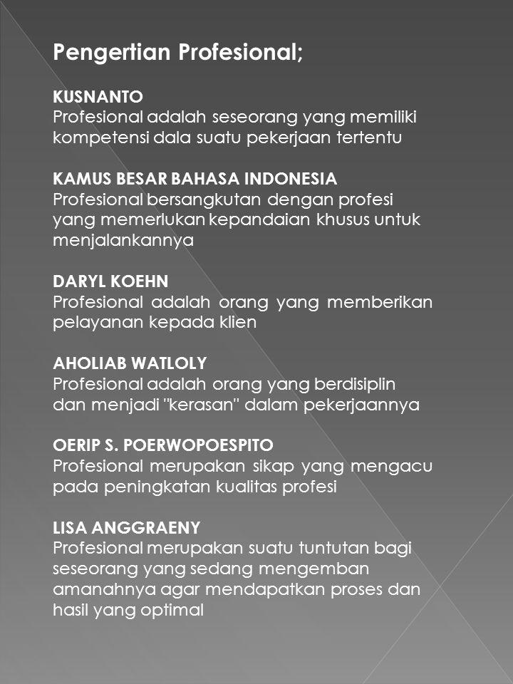 Pengertian Profesional; KUSNANTO Profesional adalah seseorang yang memiliki kompetensi dala suatu pekerjaan tertentu KAMUS BESAR BAHASA INDONESIA Prof