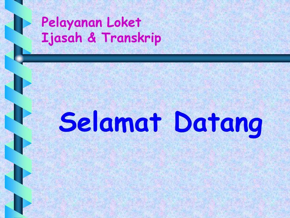 Selamat Datang Pelayanan Loket Ijasah & Transkrip