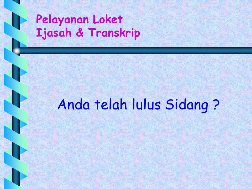 Pelayanan Loket Ijasah & Transkrip Anda telah lulus Sidang ?