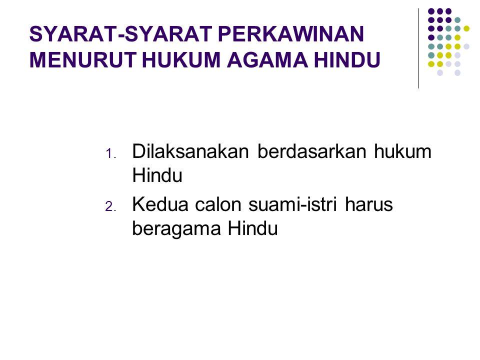 SYARAT-SYARAT PERKAWINAN MENURUT HUKUM AGAMA HINDU 1. Dilaksanakan berdasarkan hukum Hindu 2. Kedua calon suami-istri harus beragama Hindu
