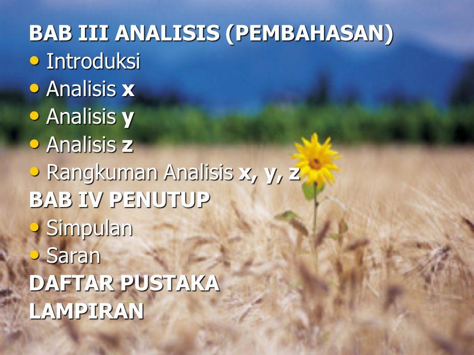 BAB III ANALISIS (PEMBAHASAN) Introduksi Introduksi Analisis x Analisis x Analisis y Analisis y Analisis z Analisis z Rangkuman Analisis x, y, z Rangk