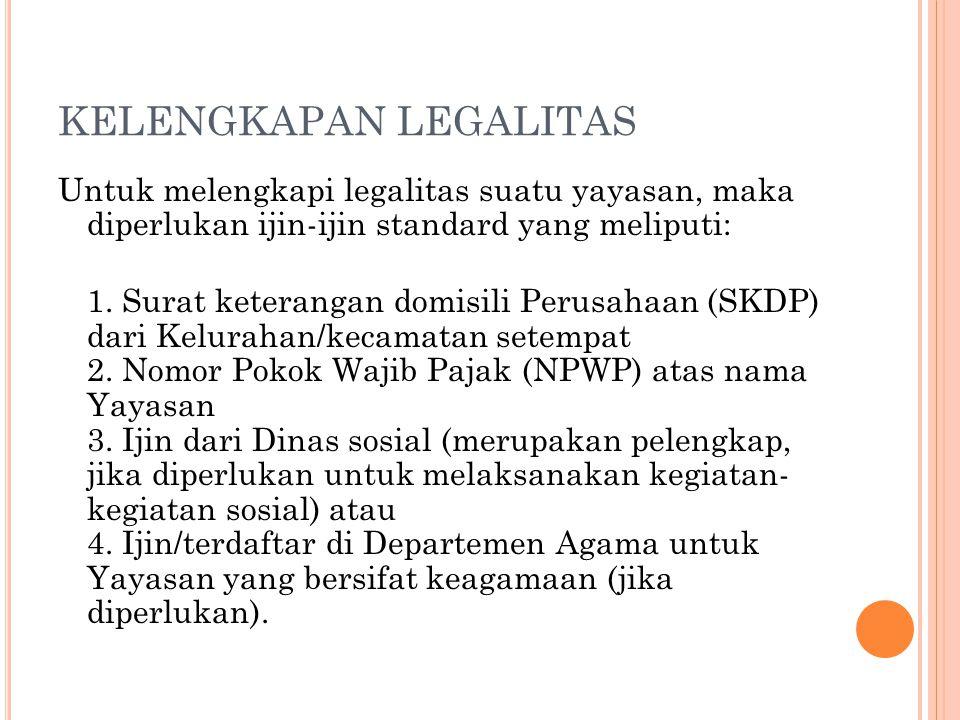KELENGKAPAN LEGALITAS Untuk melengkapi legalitas suatu yayasan, maka diperlukan ijin-ijin standard yang meliputi: 1.