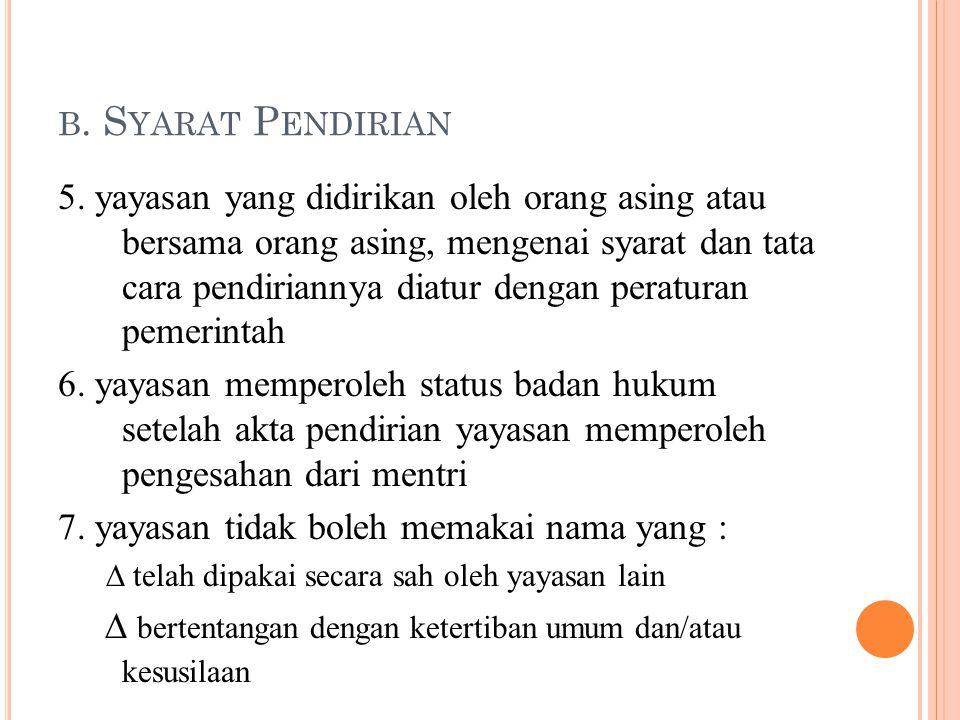 B. S YARAT P ENDIRIAN 5. yayasan yang didirikan oleh orang asing atau bersama orang asing, mengenai syarat dan tata cara pendiriannya diatur dengan pe