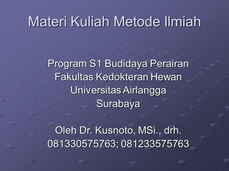 Materi Kuliah Metode Ilmiah Program S1 Budidaya Perairan Fakultas Kedokteran Hewan Universitas Airlangga Surabaya Oleh Dr. Kusnoto, MSi., drh. 0813305