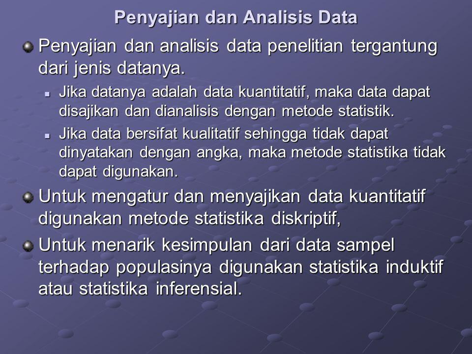Penyajian dan Analisis Data Penyajian dan analisis data penelitian tergantung dari jenis datanya. Jika datanya adalah data kuantitatif, maka data dapa