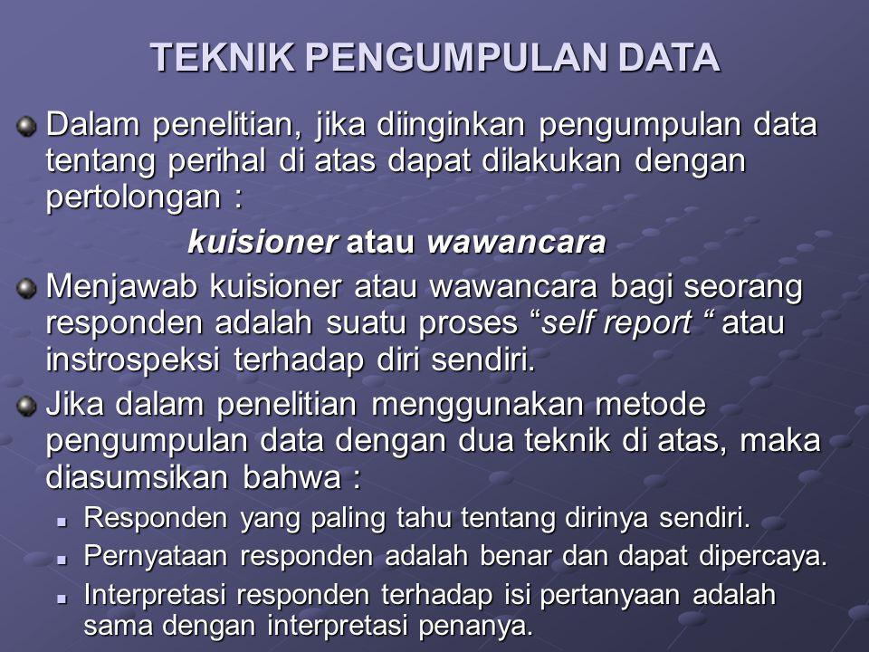 Dalam penelitian, jika diinginkan pengumpulan data tentang perihal di atas dapat dilakukan dengan pertolongan : kuisioner atau wawancara Menjawab kuis