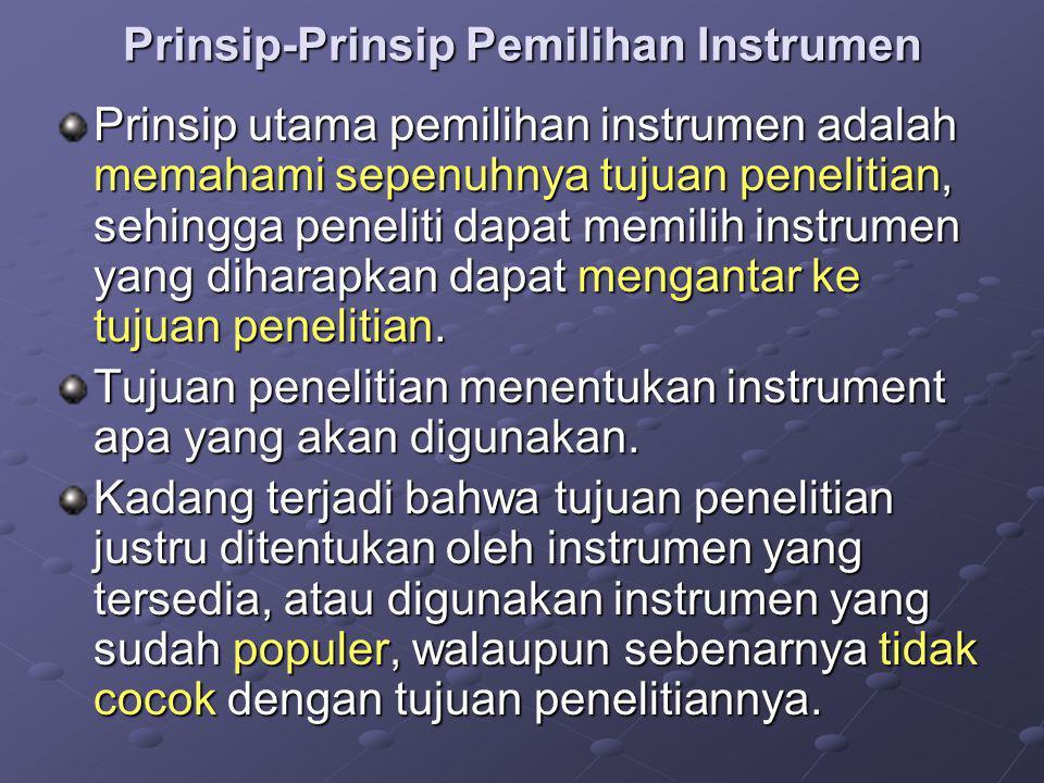 Prinsip-Prinsip Pemilihan Instrumen Prinsip utama pemilihan instrumen adalah memahami sepenuhnya tujuan penelitian, sehingga peneliti dapat memilih in