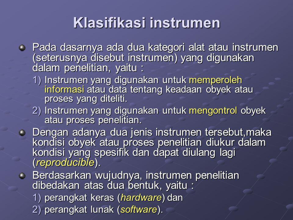 Klasifikasi instrumen Pada dasarnya ada dua kategori alat atau instrumen (seterusnya disebut instrumen) yang digunakan dalam penelitian, yaitu : 1)Ins
