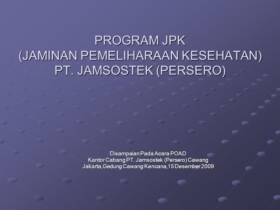 PROGRAM JPK (JAMINAN PEMELIHARAAN KESEHATAN) PT. JAMSOSTEK (PERSERO) Disampaian Pada Acara POAD Kantor Cabang PT. Jamsostek (Persero) Cawang Jakarta,G