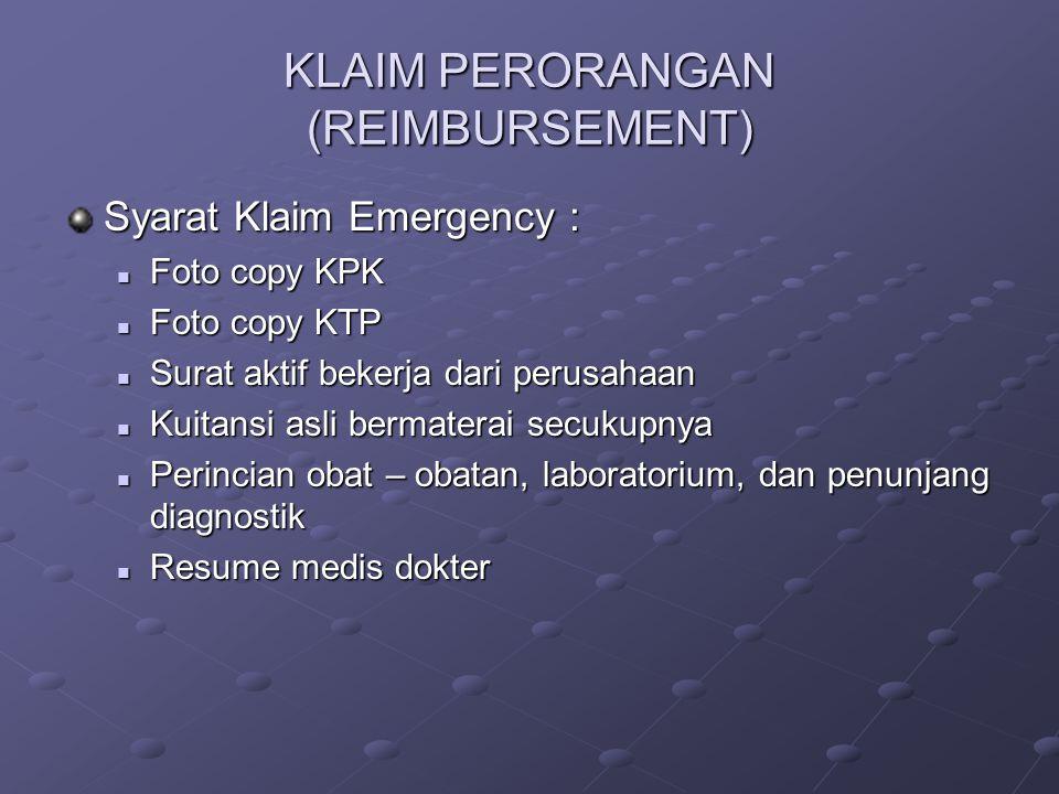 KLAIM PERORANGAN (REIMBURSEMENT) Syarat Klaim Emergency : Foto copy KPK Foto copy KPK Foto copy KTP Foto copy KTP Surat aktif bekerja dari perusahaan