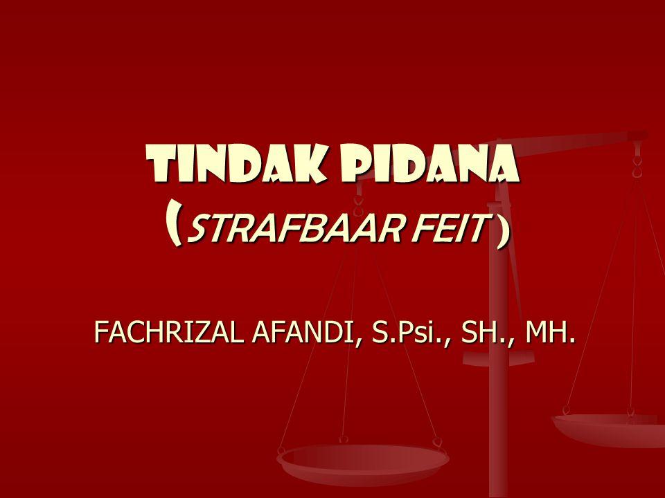 TINDAK PIDANA (STRAFBAAR FEIT ) FACHRIZAL AFANDI, S.Psi., SH., MH.