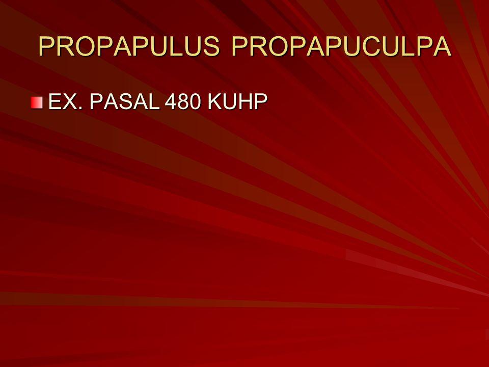 PROPAPULUS PROPAPUCULPA EX. PASAL 480 KUHP