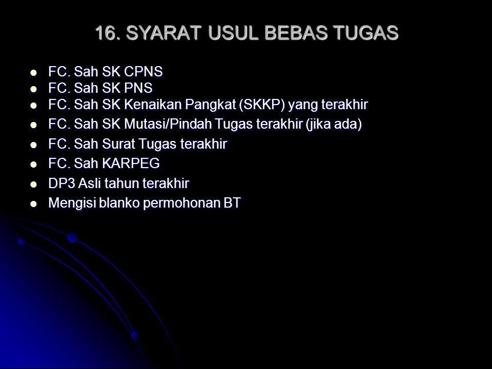 16. SYARAT USUL BEBAS TUGAS FC. Sah SK CPNS FC. Sah SK CPNS FC. Sah SK PNS FC. Sah SK PNS FC. Sah SK Kenaikan Pangkat (SKKP) yang terakhir FC. Sah SK