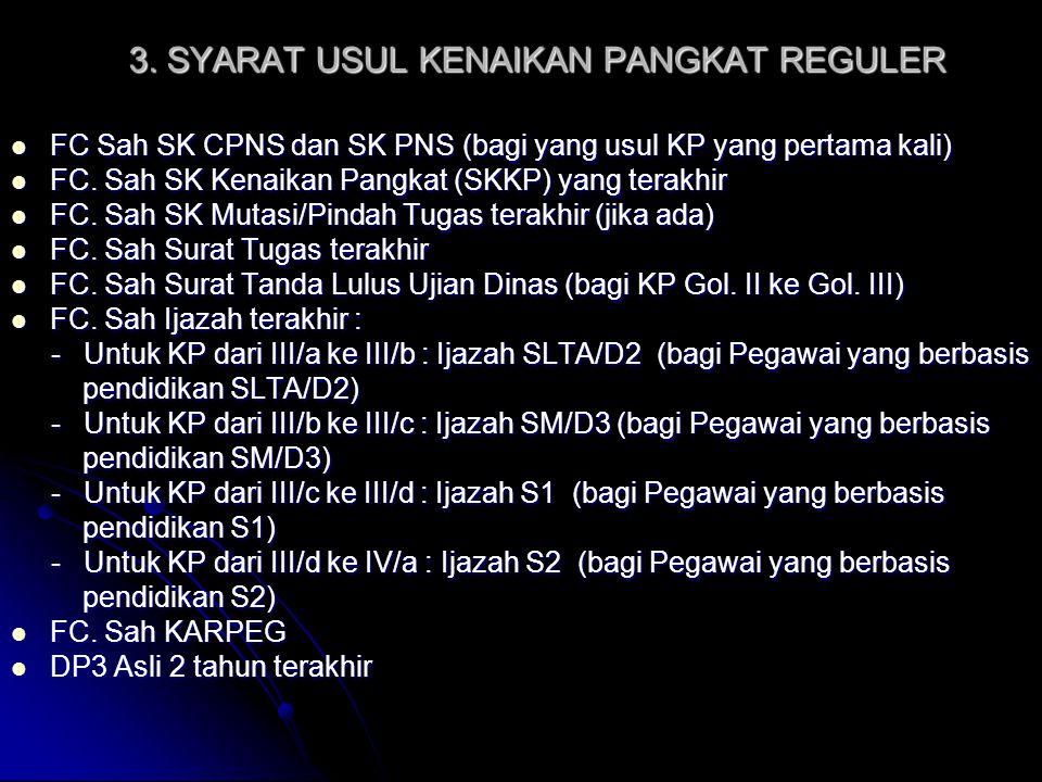 3. SYARAT USUL KENAIKAN PANGKAT REGULER FC Sah SK CPNS dan SK PNS (bagi yang usul KP yang pertama kali) FC Sah SK CPNS dan SK PNS (bagi yang usul KP y