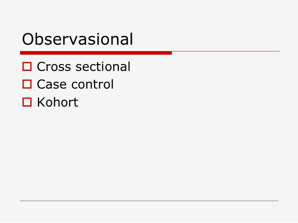 Observasional  Cross sectional  Case control  Kohort