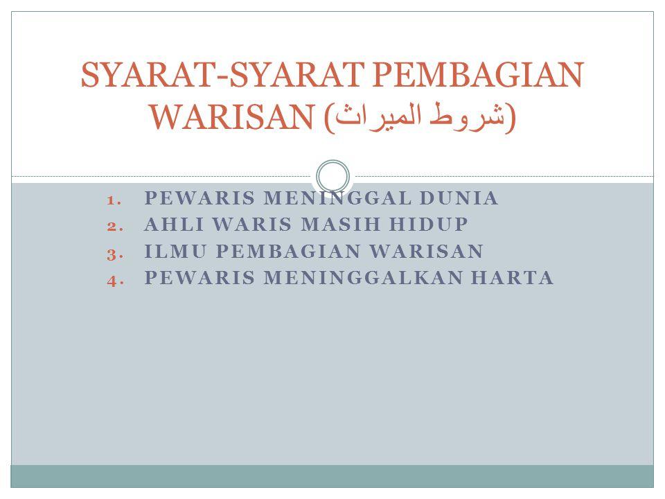 1.PEWARIS MENINGGAL DUNIA 2. AHLI WARIS MASIH HIDUP 3.