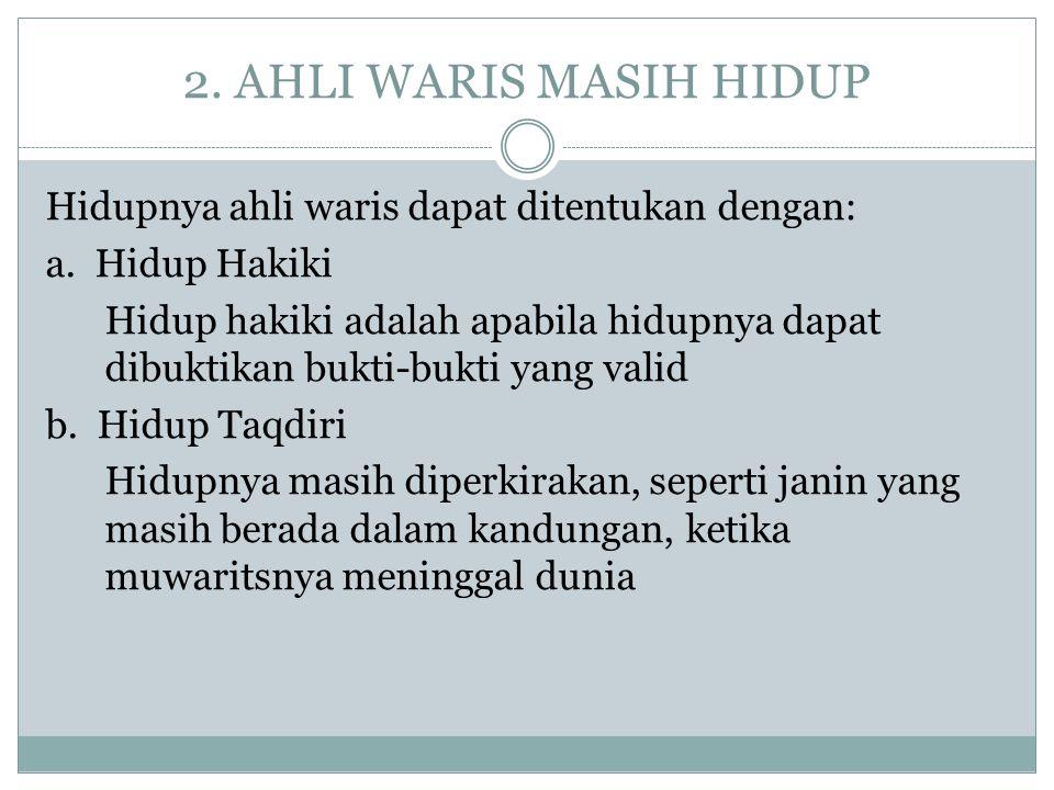 2.AHLI WARIS MASIH HIDUP Hidupnya ahli waris dapat ditentukan dengan: a.